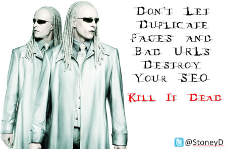 Don't let duplicate pages and bad URLs destroy your SEO. Kill it dead!
