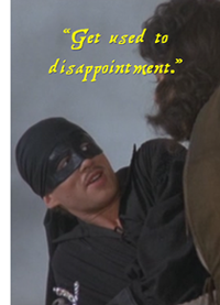 Princess Bride: Get Used to Disappointment.