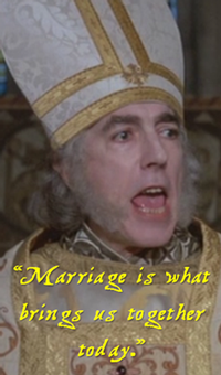 Princess Bride: Marriage is what brings us together today.
