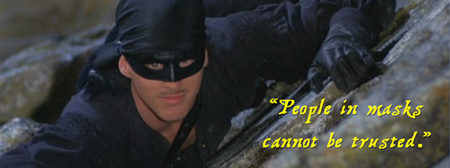Princess Bride: People in masks cannot be trusted.