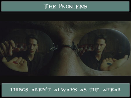 The Problems: Things aren't always as they appear.